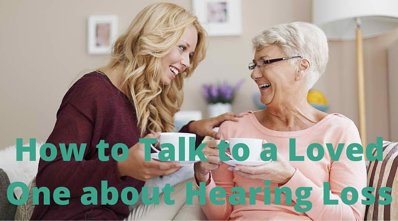 Hear Care - Rhode Island. How to Talk to a Loved One about Hearing Loss