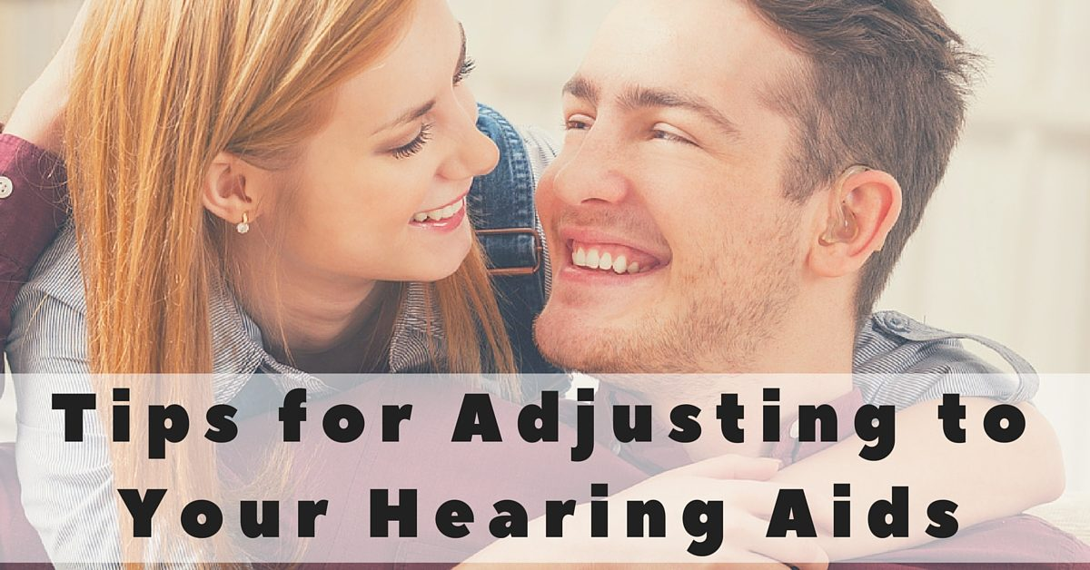Hear Care RI - Tips for Adjusting to Your Hearing Aids