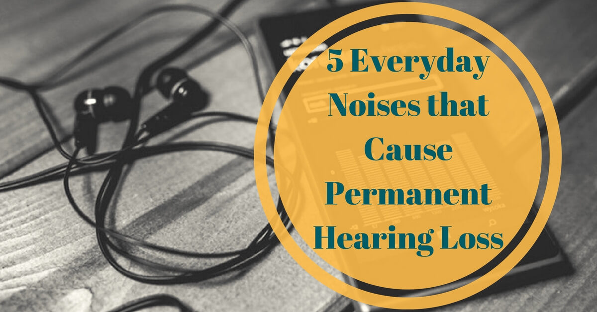 everyday noises that cause permanent hearing loss hearcare ri