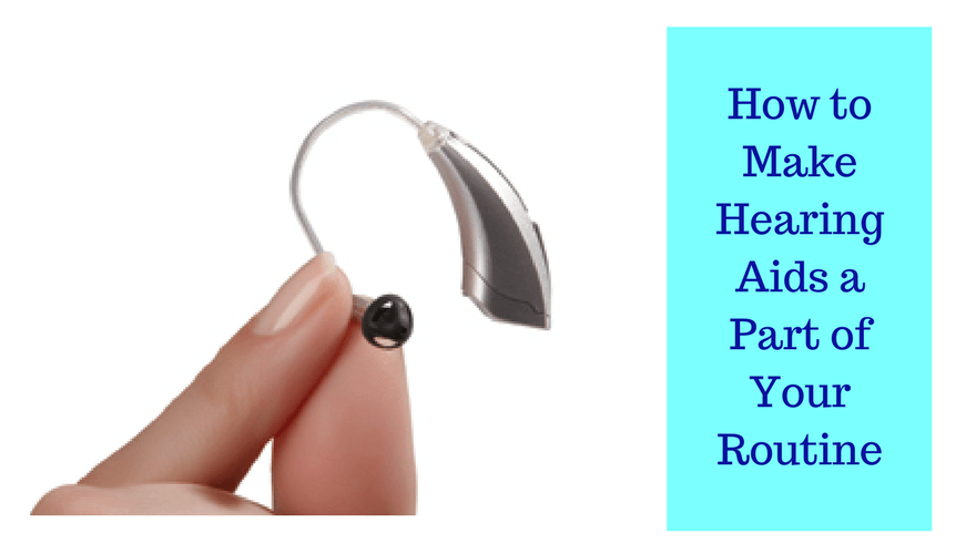 how-to-make-hearing-aids-a-part-of-your-routine-2-1