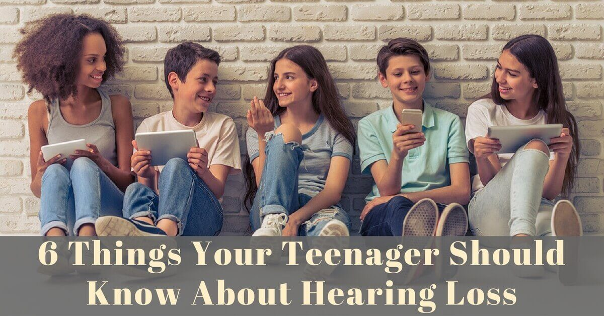 6 Things Your Teenager Should Know About Hearing Loss