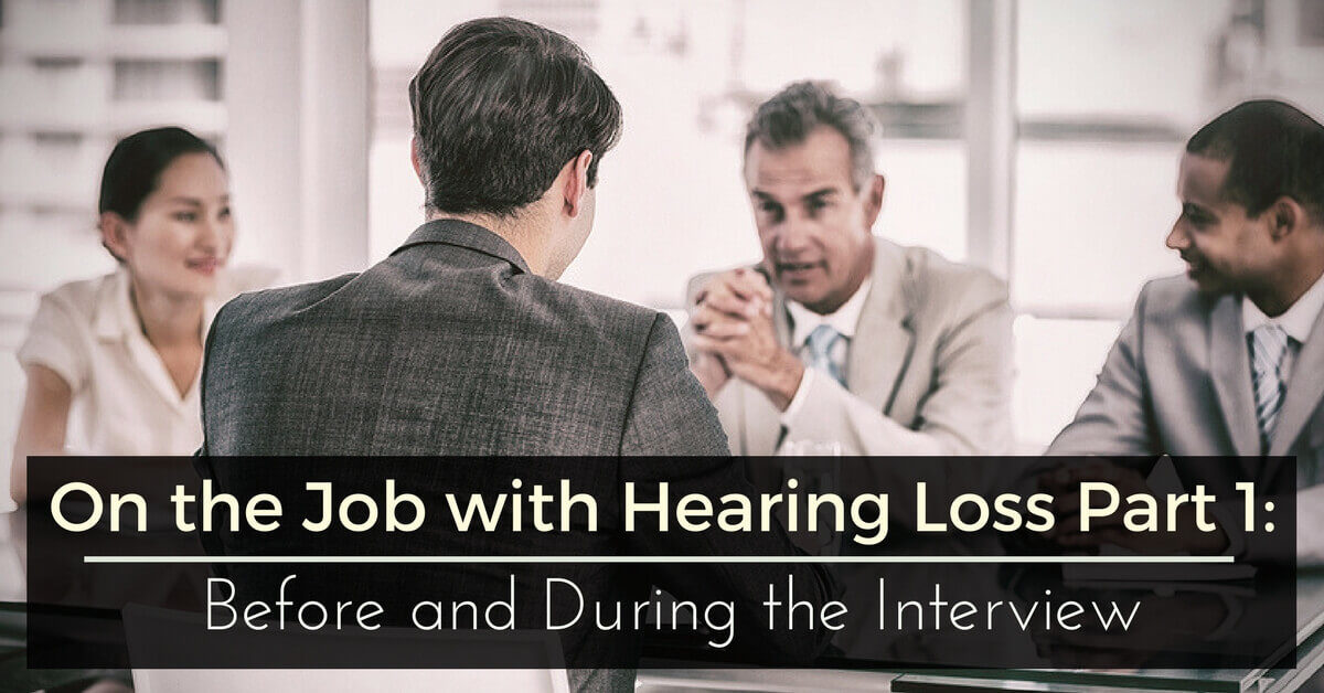 On the Job with Hearing Loss Part 1: Before the Job and During the Interview