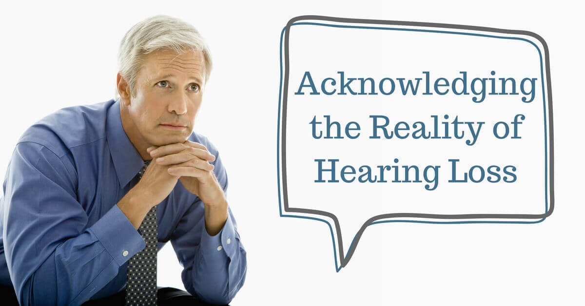 Acknowledging the Reality of Hearing Loss