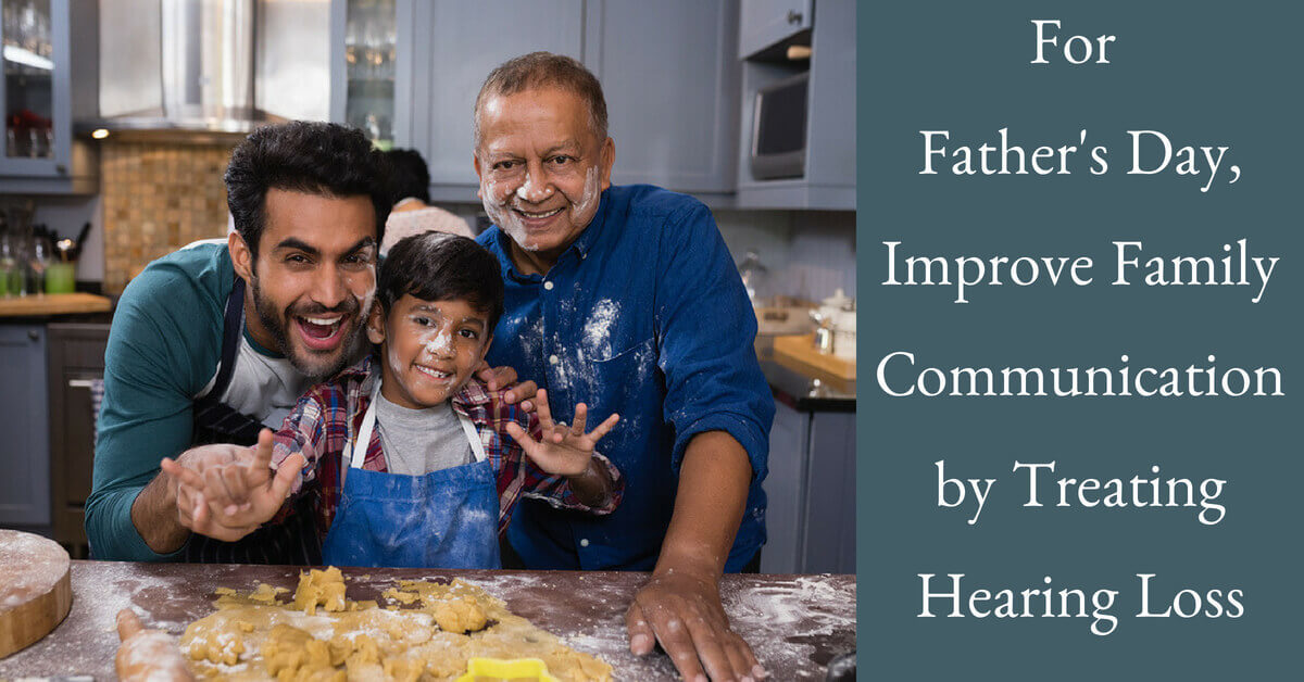 For Father's Day, Improve Family Communication by Treating Hearing Loss