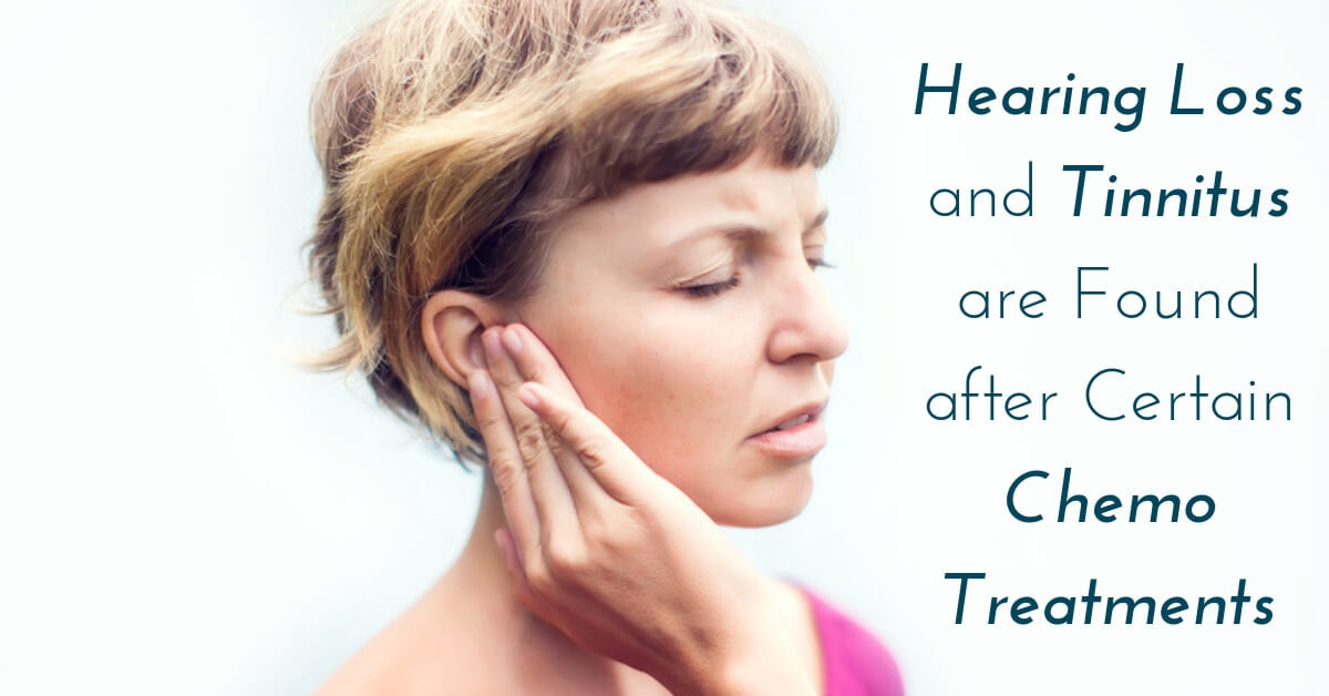 Hearing Loss and Tinnitus are Found after Certain Chemo Treatments