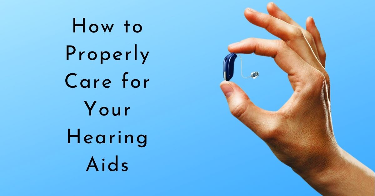 How to Properly Care for Your Hearing Aids
