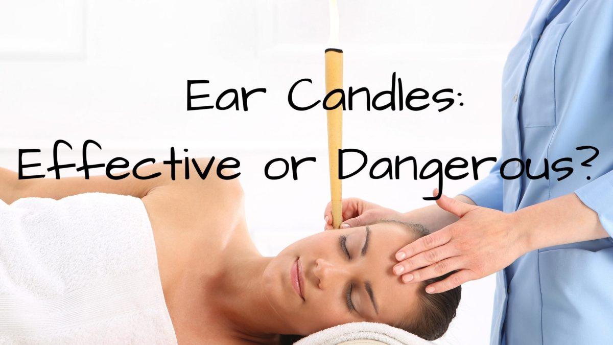 Ear Candles Effective or Dangerous