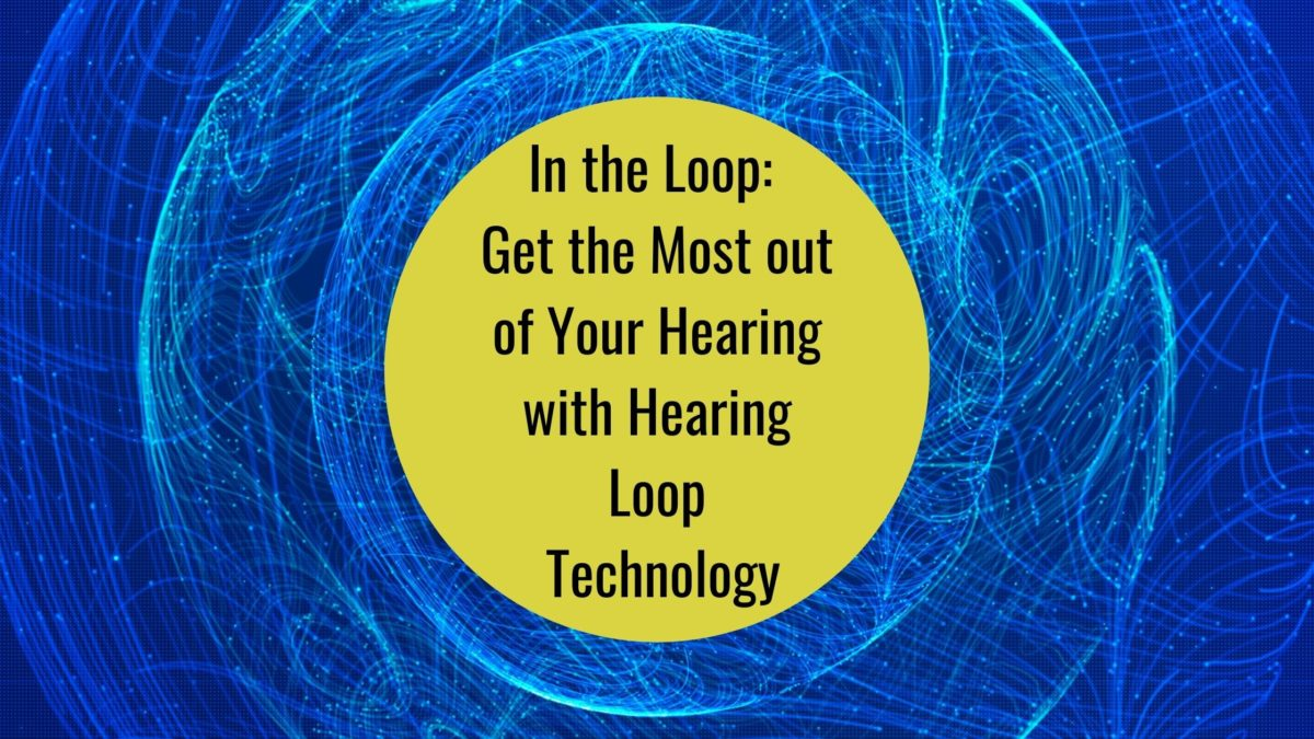 In the Loop Get the Most out of Your Hearing with Hearing Loop Technology
